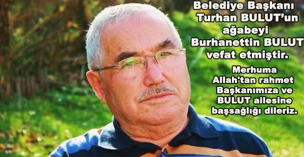 Belediye Başkanı  Turhan BULUT'un ağabeyi  Burhanettin BULUT vefat etmiştir