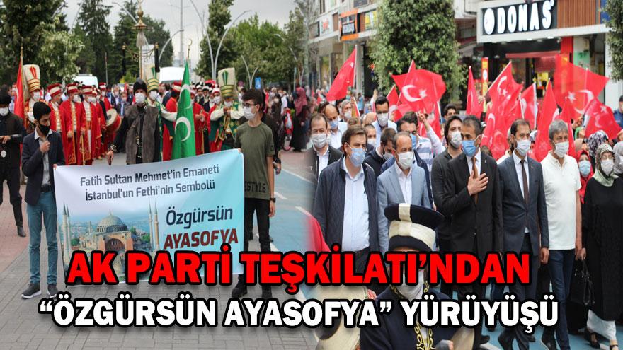 """AK PARTİ TEŞKİLATI'NDAN """"ÖZGÜRSÜN AYASOFYA"""" YÜRÜYÜŞÜ"""